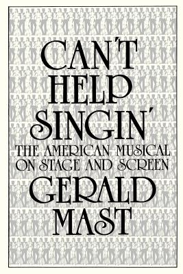 Can't Help Singin': The American Musical on Stage and Screen - Mast, Gerald