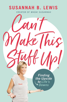 Can't Make This Stuff Up!: Finding the Upside to Life's Downs - Lewis, Susannah B