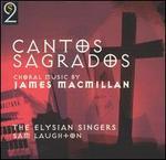 Cantos Sagrados: Choral Music by James Macmillan