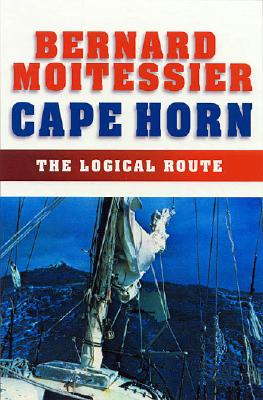 Cape Horn: The Logical Route: 14,216 Miles Without Port of Call - Moitessier, Bernard, and Moore, Inge (Translated by)