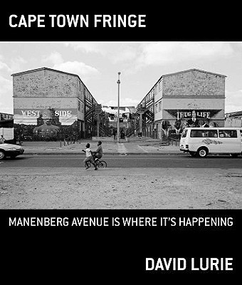 Cape Town Fringe: Manenberg Avenue Is Where It's Happening - Lurie, David, Professor