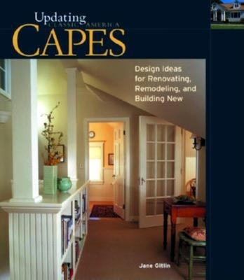 Capes: Design Ideas for Renovating, Remodeling, and Building New - Gitlin, Jane, and Gltlin, Jane