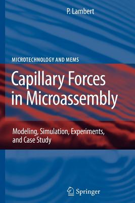Capillary Forces in Microassembly: Modeling, Simulation, Experiments, and Case Study - Lambert, Pierre