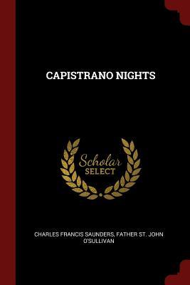 Capistrano Nights - Saunders, Charles Francis
