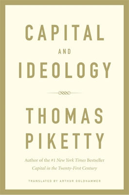 Capital and Ideology - Piketty, Thomas, and Goldhammer, Arthur (Translated by)