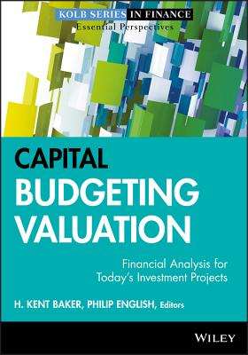 Capital Budgeting Valuation: Financial Analysis for Today's Investment Projects - Baker, H. Kent (Editor), and English, Philip (Editor)