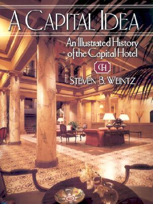 Capital Idea: An Illustrated History of the Capital Hotel -