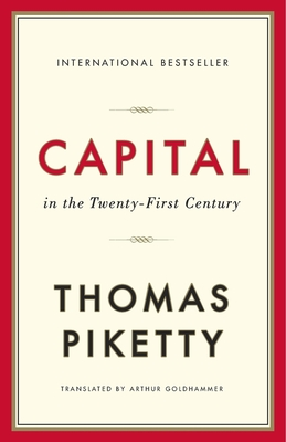 Capital in the Twenty-First Century - Piketty, Thomas, Professor, and Goldhammer, Arthur (Translated by)