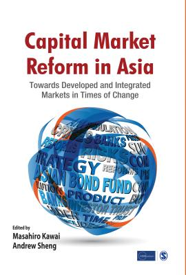 Capital Market Reform in Asia: Towards Developed and Integrated Markets in Times of Change - Kawai, Masahiro (Editor), and Sheng, Andrew (Editor)