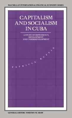 Capitalism and Socialism in Cuba: A Study of Dependency, Development and Underdevelopment - Ruffin, Patricia