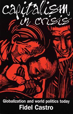 Capitalism in Crisis: Globalization and World Politics Today - Castro, Fidel