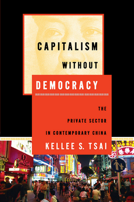 Capitalism Without Democracy: The Private Sector in Contemporary China - Tsai, Kellee S