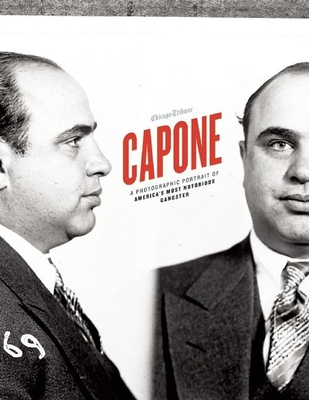 Capone: A Photographic Portrait of America's Most Notorious Gangster - Chicago Tribune (Editor), and Eig, Jonathan (Introduction by)