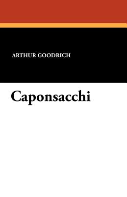 Caponsacchi - Goodrich, Arthur, and Phelps, William Lyon (Foreword by), and Hamilton, Clayton (Commentaries by)