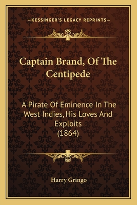 Captain Brand, of the Centipede: A Pirate of Eminence in the West Indies, His Loves and Exploits (1864) - Gringo, Harry