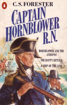 Captain Hornblower R.N.: Hornblower and the 'Atropos', The Happy Return, A Ship of the Line - Forester, C. S.