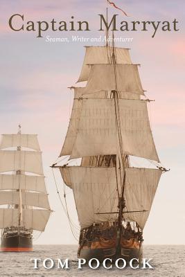 Captain Marryat: Seaman, Writer and Adventurer - Pocock, Tom