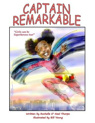 Captain Remarkable (Storybook): Girls Can Be Superheroes Too! - Thorpe, Rochelle O'Neal