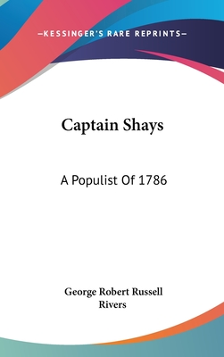 Captain Shays: A Populist of 1786 - Rivers, George Robert Russell