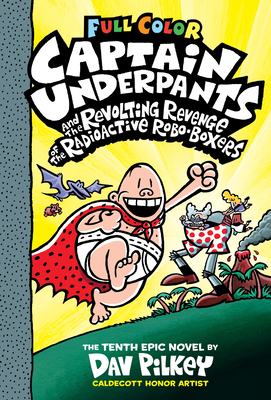 Captain Underpants and the Revolting Revenge of the Radioactive Robo-Boxers: Color Edition (Captain Underpants #10) (Color Edition), 10 -