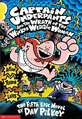 Captain Underpants and the Wrath of the Wicked Wedgie Woman (Captain Underpants #5), 5 - Pilkey, Dav