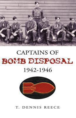 Captains of Bomb Disposal 1942-1946 - Reece, T Dennis