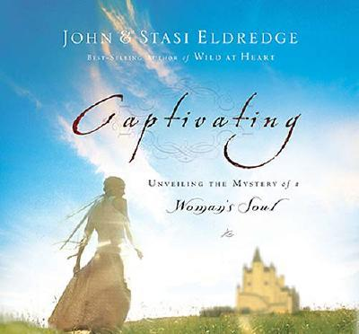 Captivating: Unveiling the Mystery of a Woman's Soul - Eldredge, John, and Eldredge, Staci, and Thomas Nelson Publishers