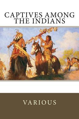 Captives Among the Indians - Bressani, Francesco Giuseppe, and Harbison, Massy, and Rowlandson, Mary White