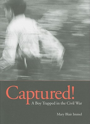 Captured!: A Boy Trapped in the Civil War - Immel, Mary Blair