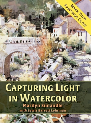 Capturing Light in Watercolor - Simandle, Marilyn, and Lehrman, Lewis Barrett