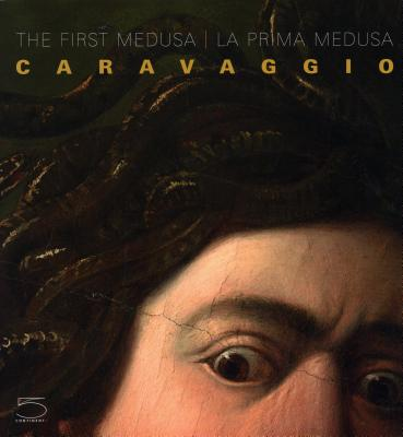 Caravaggio: The First Medusa - Sgarbi, Vittorio (Preface by), and Gregori, Mina (Text by), and Marini, Maurizio (Text by)