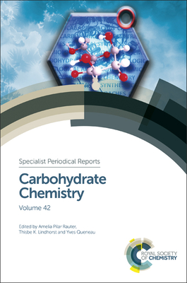 Carbohydrate Chemistry: Volume 42 - Rauter, Amelia Pilar (Editor), and Lindhorst, Thisbe (Editor), and Queneau, Yves (Editor)