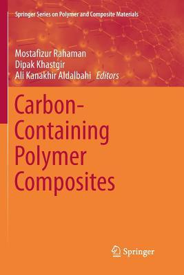 Carbon-Containing Polymer Composites - Rahaman, Mostafizur (Editor), and Khastgir, Dipak (Editor), and Aldalbahi, Ali Kanakhir (Editor)