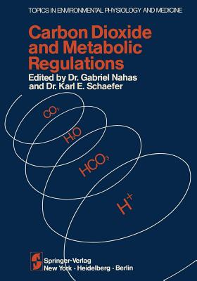 Carbon Dioxide and Metabolic Regulations: Satellite Symposium of the XXV International Congress of Physiology, July 20 21 22, 1971 International Conference Monte-Carlo, Monaco - Nahas, G (Editor)