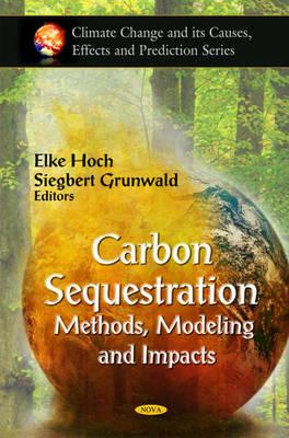 Carbon Sequestration: Methods, Modeling and Impacts - Hoch, Elke (Editor), and Grunwald, Siegbert (Editor)
