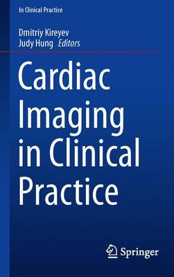 Cardiac Imaging in Clinical Practice - Kireyev, Dmitriy (Editor), and Hung, Judy (Editor)