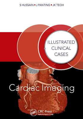 Cardiac Imaging - Hussain, Shahid, and Panting, Jonathan, and Kiat Teoh, Jun