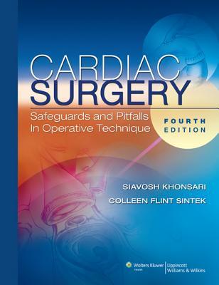 Cardiac Surgery: Safeguards and Pitfalls in Operative Technique - Khonsari, Siavosh, and Sintek, Colleen Flint