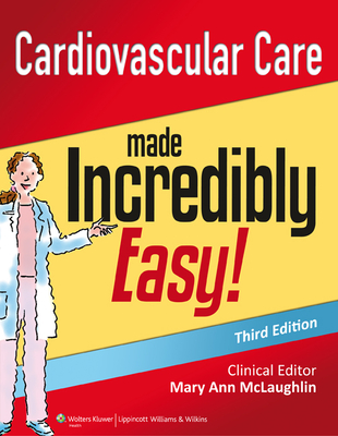 Cardiovascular Care Made Incredibly Easy! - Lippincott Williams & Wilkins