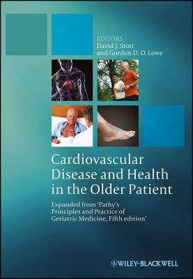 Cardiovascular Disease and Health in the Older Patient: Expanded from Pathy's Principles and Practice of Geriatric Medicine, 5th Edition - Stott, David J. (Editor), and Lowe, Gordon D. O. (Editor)