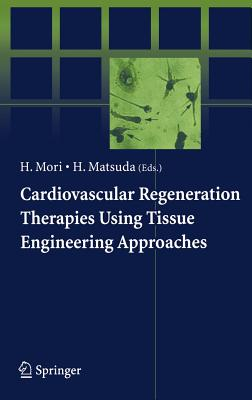 Cardiovascular Regeneration Therapies Using Tissue Engineering Approaches - Mori, Hidezo (Editor), and Matsuda, Hikaru (Editor)