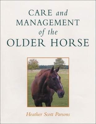 Care and Management of the Older Horse - Parsons, Heather Scott