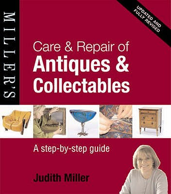 Care and Repair of Antiques and Collectables: A Step-by-step Guide - Miller, Judith