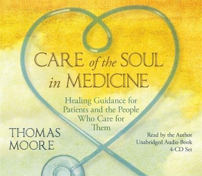 Care of the Soul in Medicine: Healing Guidance for Patients and the People Who Care for Them - Moore, Thomas