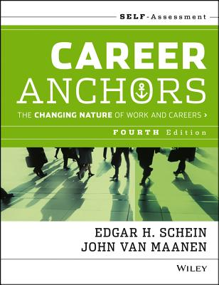 Career Anchors: The Changing Nature of Careers Self Assessment - Schein, Edgar H, and Van Maanen, John