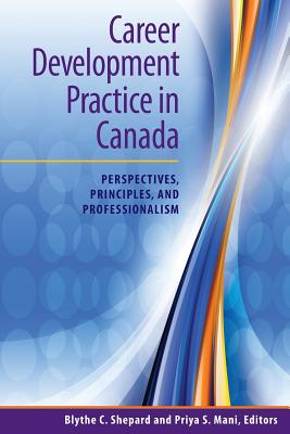 Career Development Practice in Canada: Perspectives, Principles, and Professionalism - Shepard, Blythe C (Editor)