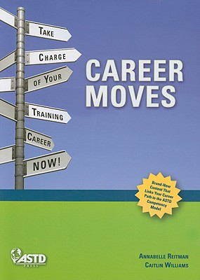 Career Moves: Take Charge of Your Training Career Now! - Reitman, Annabelle, and Williams, Caitlin