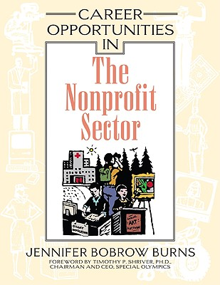 Career Opportunities in the Nonprofit Sector - Burns, Jennifer Bobrow, and Shriver, Timothy P, Edd (Foreword by)