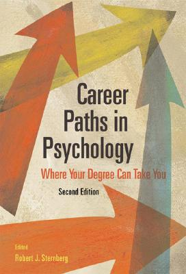 Career Paths in Psychology: Where Your Degree Can Take You - Sternberg, Robert J, PhD (Editor)