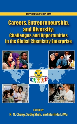 Careers, Entrepreneurship, and Diversity: Challenges and Opportunities in the Global Chemistry Enterprise - Cheng, H N (Editor), and Shah, Sadiq (Editor), and Wu, Marinda Li (Editor)